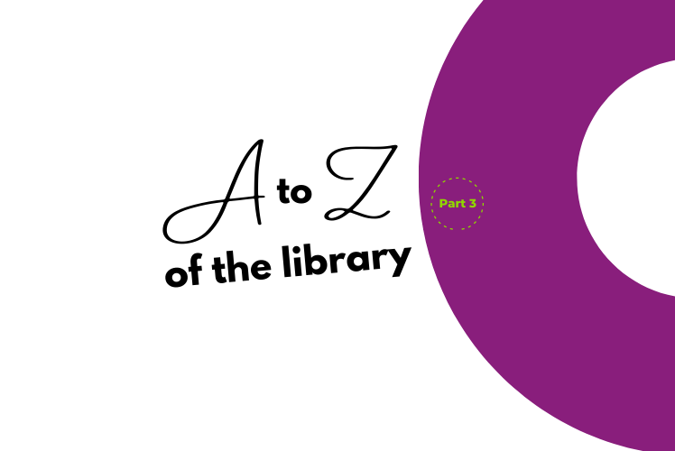 A-Z of the Library - part 3